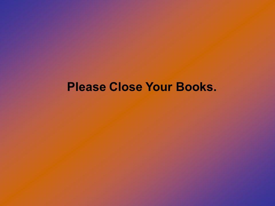 Please Close Your Books.