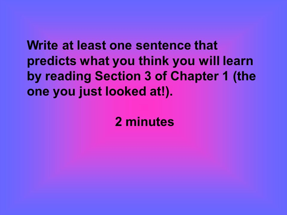 Write at least one sentence that predicts what you think you will learn by reading Section 3 of Chapter 1 (the one you just looked at!).