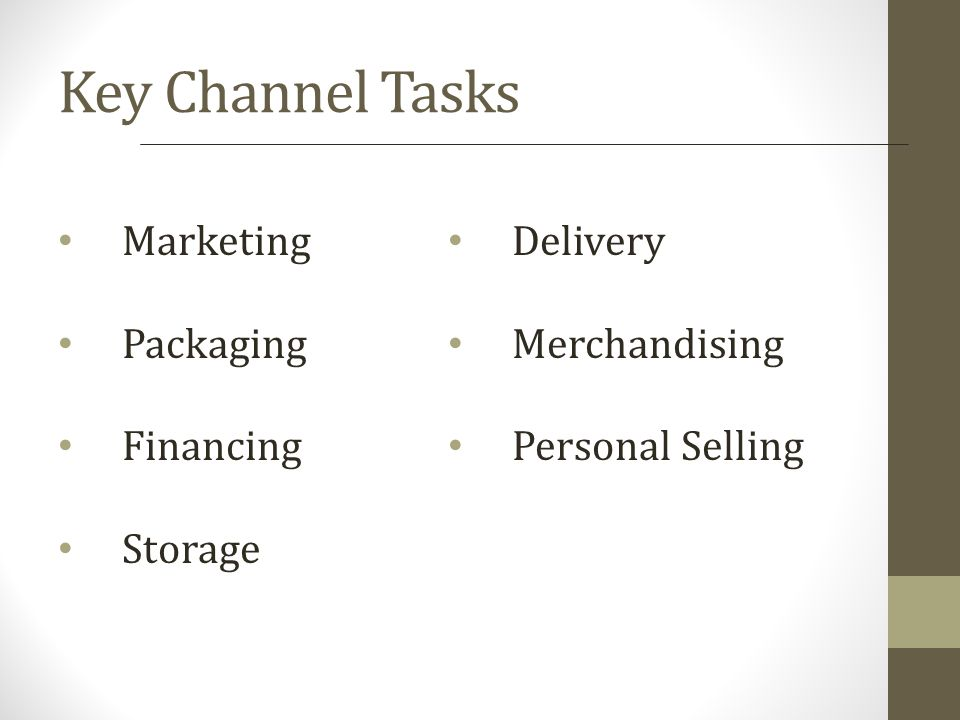 Key Channel Tasks Marketing Packaging Financing Storage Delivery Merchandising Personal Selling