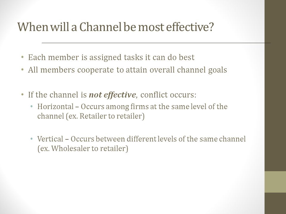 When will a Channel be most effective? Each member is assigned tasks it can do best All members cooperate to attain overall channel goals If the chann