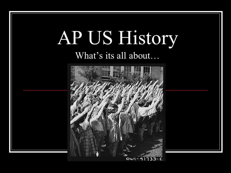 AP US History Whats its all about…
