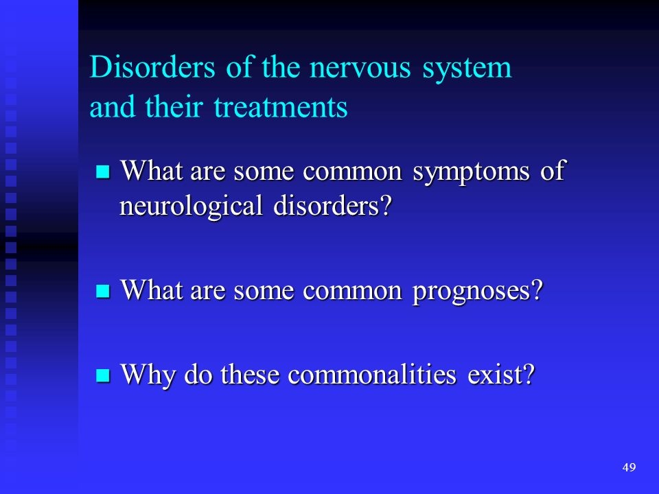49 Disorders of the nervous system and their treatments What are some common symptoms of neurological disorders? What are some common symptoms of neur