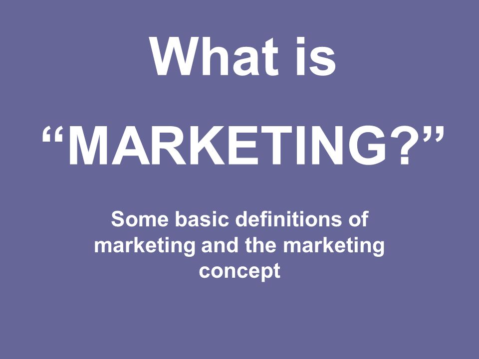 There are many definitions of marketing.