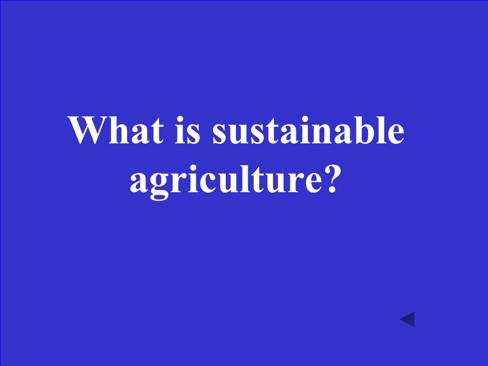 This form of agriculture has less of an impact on the environment and thus most people think it can be practiced in one area for a longer period of time.