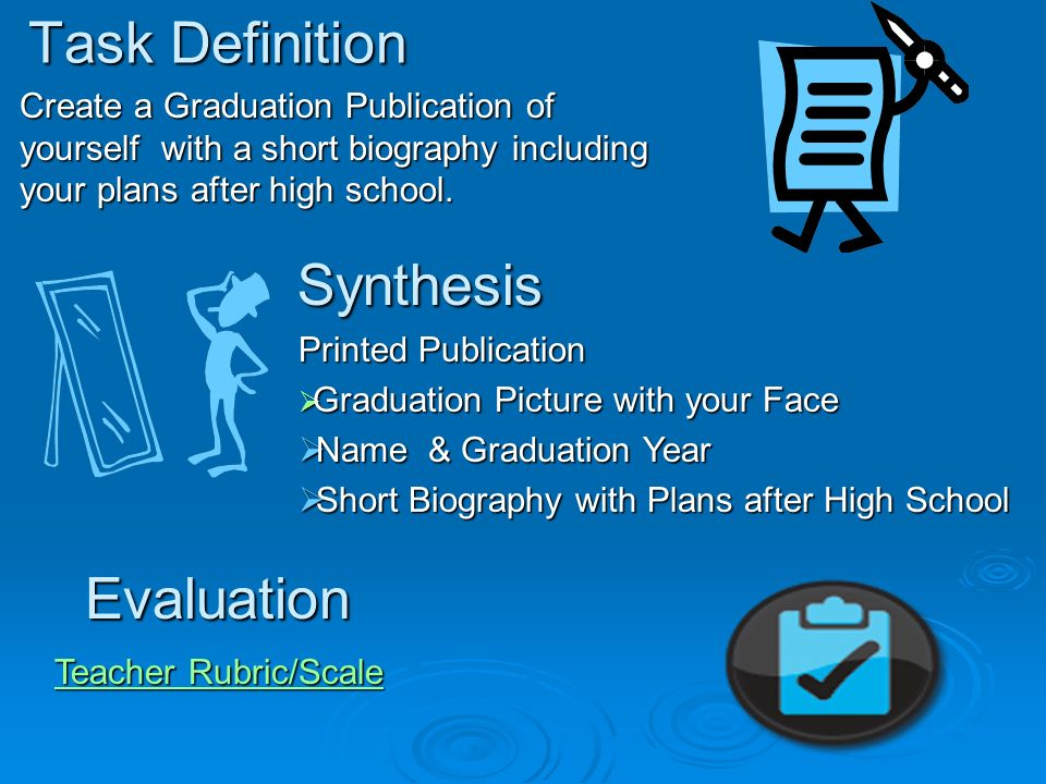 Task Definition Create a Graduation Publication of yourself with a short biography including your plans after high school.