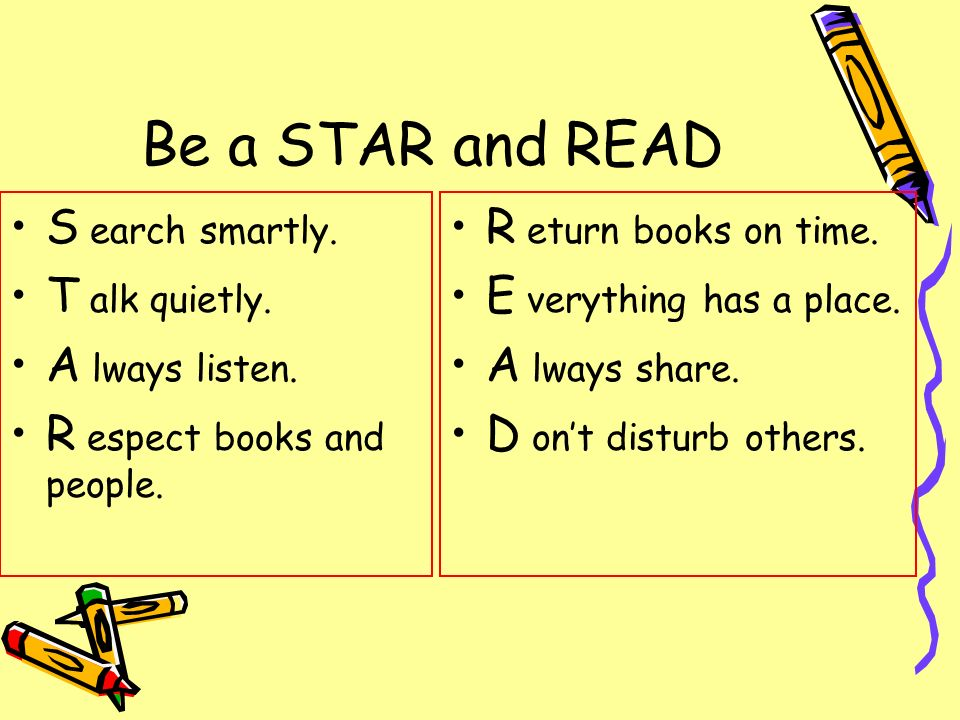 Be a STAR and READ S earch smartly. T alk quietly.