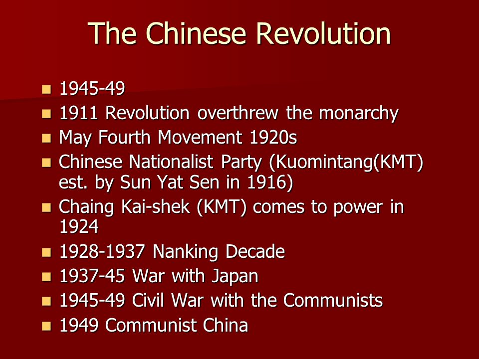 The Chinese Revolution Revolution overthrew the monarchy 1911 Revolution overthrew the monarchy May Fourth Movement 1920s May Fourth Movement 1920s Chinese Nationalist Party (Kuomintang(KMT) est.