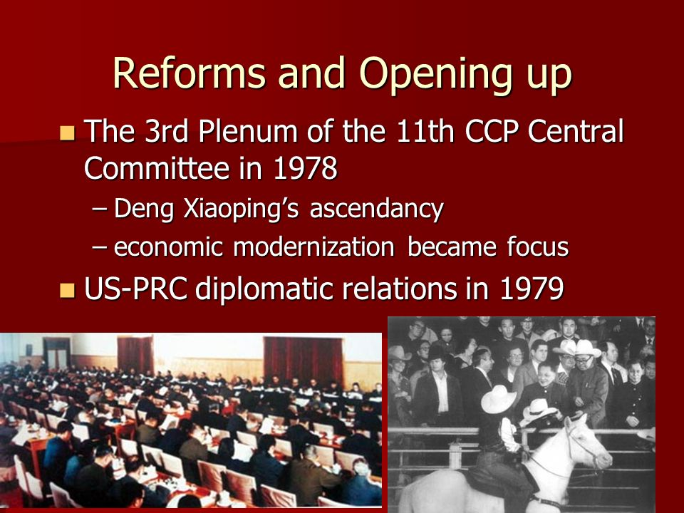 Reforms and Opening up The 3rd Plenum of the 11th CCP Central Committee in 1978 The 3rd Plenum of the 11th CCP Central Committee in 1978 –Deng Xiaopin