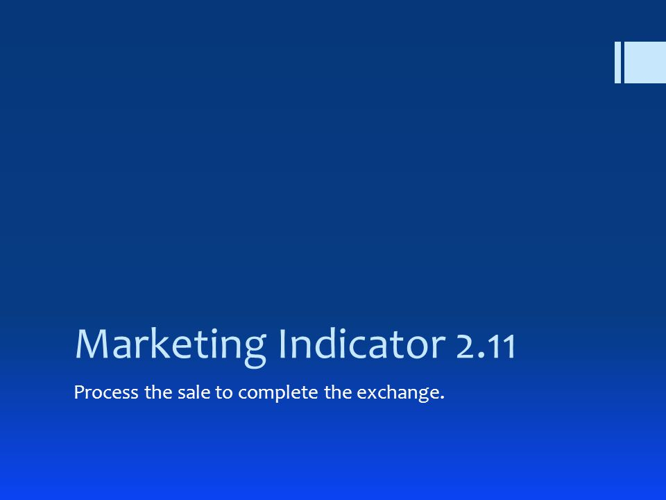 Marketing Indicator 2.11 Process the sale to complete the exchange.