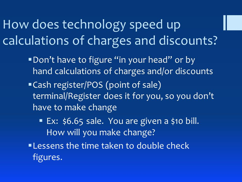 How does technology speed up calculations of charges and discounts? Dont have to figure in your head or by hand calculations of charges and/or discoun