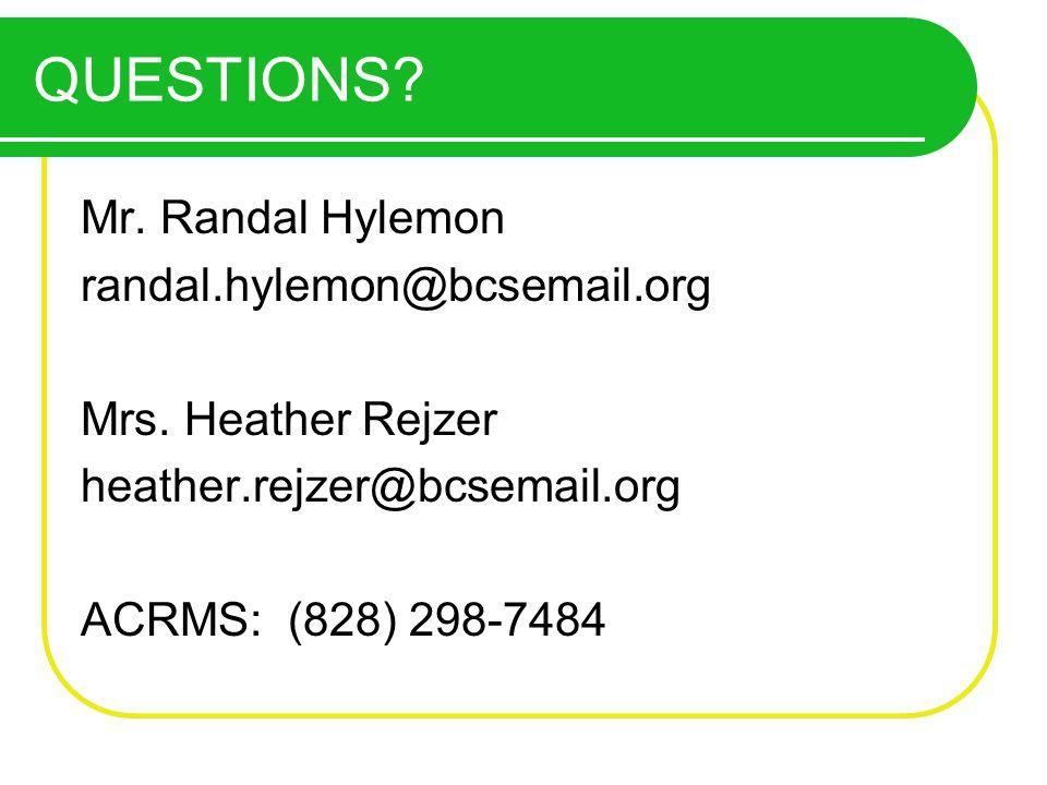 QUESTIONS? Mr. Randal Hylemon randal.hylemon@bcsemail.org Mrs. Heather Rejzer heather.rejzer@bcsemail.org ACRMS: (828) 298-7484