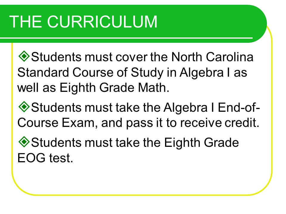 OTHER HIGH SCHOOL REQUIREMENTS Students who pass the EOC as well as the Algebra I class will move on to Geometry.