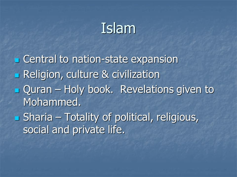 Islam Central to nation-state expansion Central to nation-state expansion Religion, culture & civilization Religion, culture & civilization Quran – Holy book.
