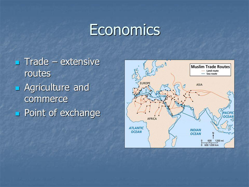 Economics Trade – extensive routes Trade – extensive routes Agriculture and commerce Agriculture and commerce Point of exchange Point of exchange