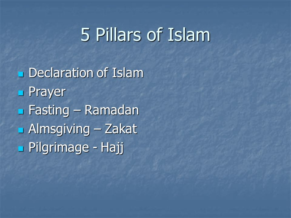 5 Pillars of Islam Declaration of Islam Declaration of Islam Prayer Prayer Fasting – Ramadan Fasting – Ramadan Almsgiving – Zakat Almsgiving – Zakat P