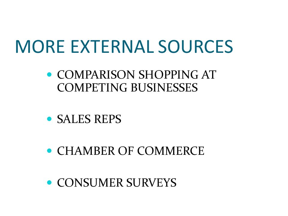 MORE EXTERNAL SOURCES COMPARISON SHOPPING AT COMPETING BUSINESSES SALES REPS CHAMBER OF COMMERCE CONSUMER SURVEYS