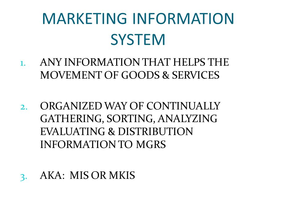 1. ANY INFORMATION THAT HELPS THE MOVEMENT OF GOODS & SERVICES 2. ORGANIZED WAY OF CONTINUALLY GATHERING, SORTING, ANALYZING EVALUATING & DISTRIBUTION