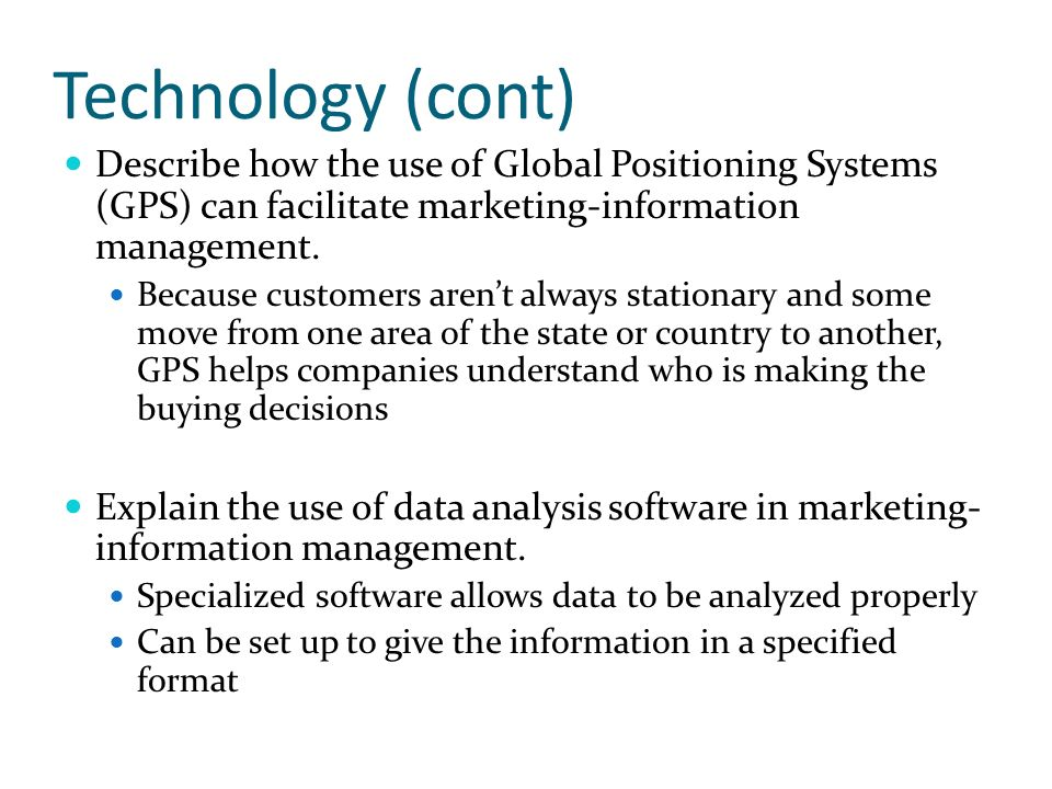 Technology (cont) Describe how the use of Global Positioning Systems (GPS) can facilitate marketing-information management. Because customers arent al