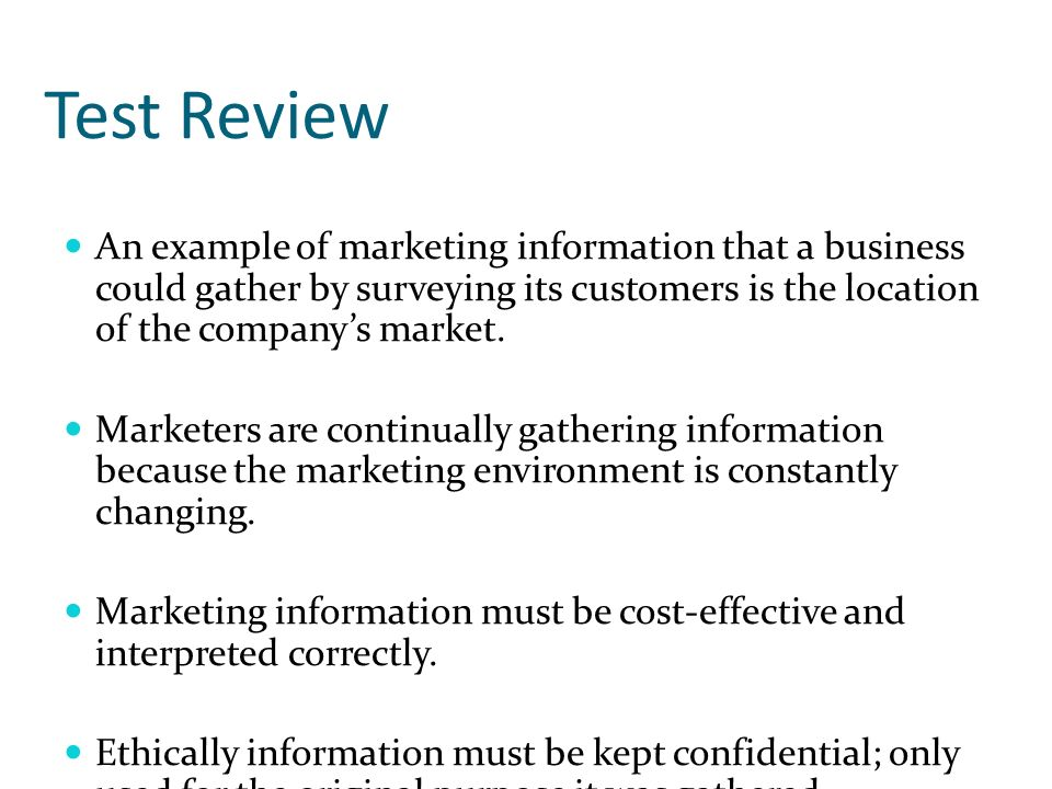 Test Review An example of marketing information that a business could gather by surveying its customers is the location of the companys market. Market