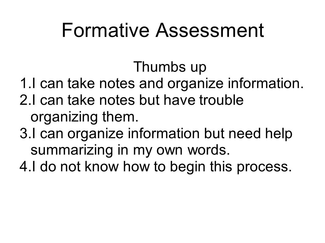 Formative Assessment Thumbs up 1.I can take notes and organize information.