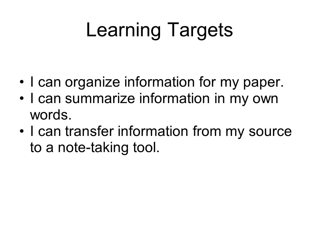 Learning Targets I can organize information for my paper.