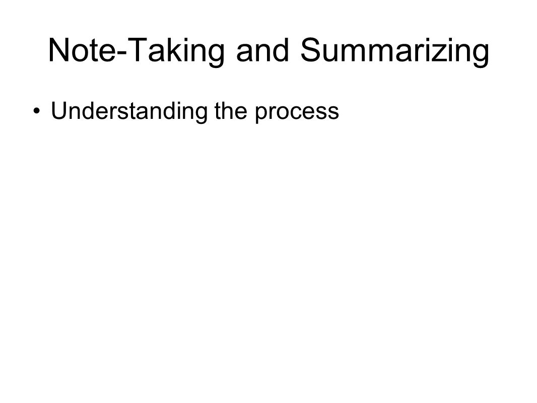 Note-Taking and Summarizing Understanding the process