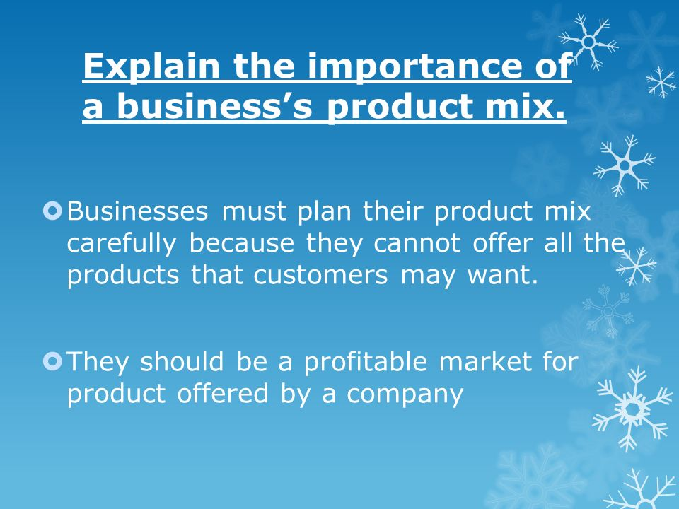 Explain the importance of a businesss product mix. Businesses must plan their product mix carefully because they cannot offer all the products that cu