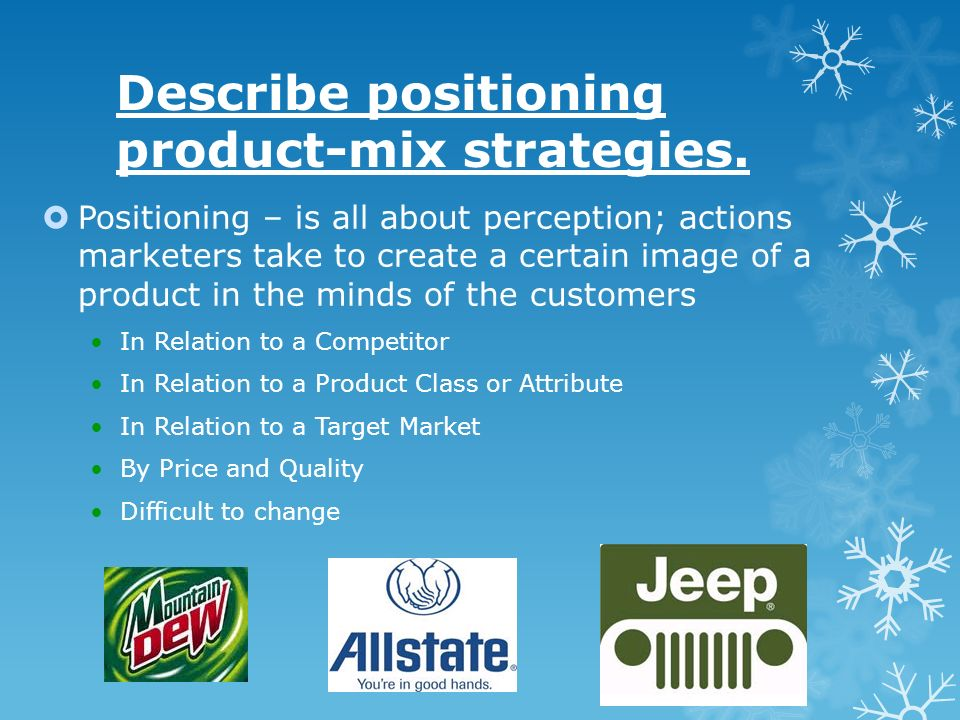Describe positioning product-mix strategies. Positioning – is all about perception; actions marketers take to create a certain image of a product in t