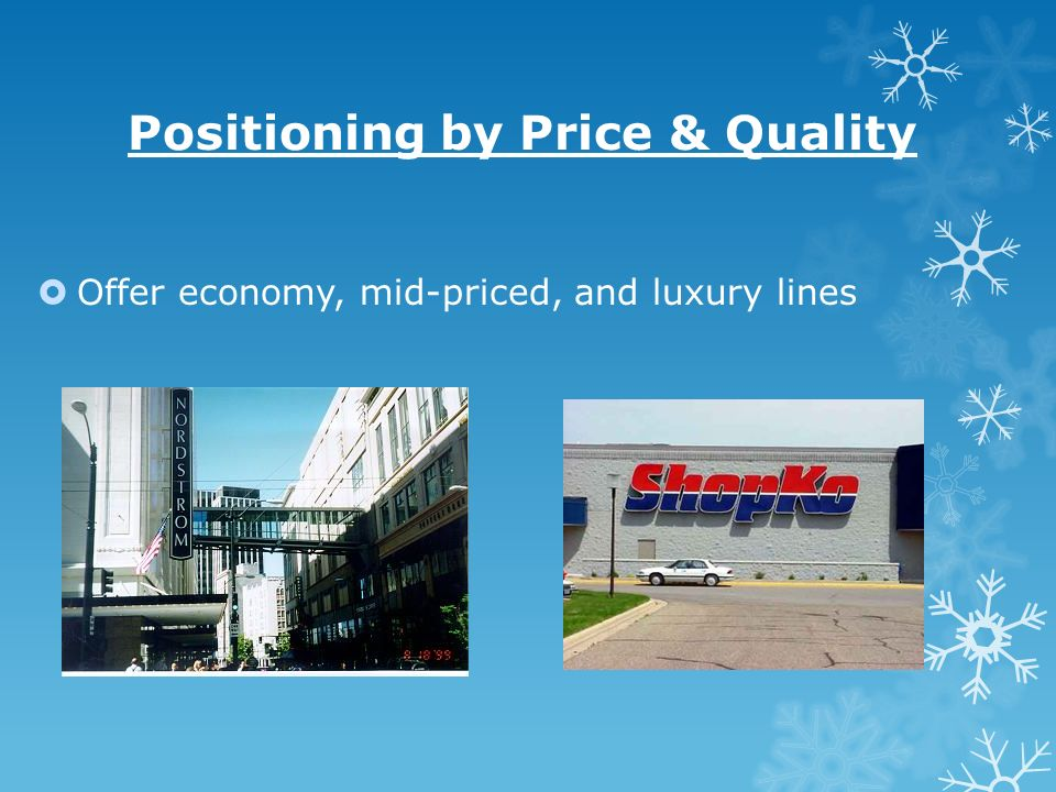Positioning by Price & Quality Offer economy, mid-priced, and luxury lines