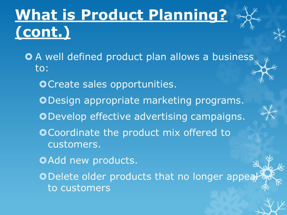 A well defined product plan allows a business to: Create sales opportunities. Design appropriate marketing programs. Develop effective advertising cam