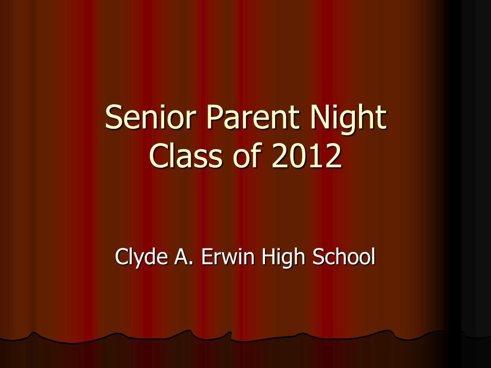 Senior Parent Night Class of 2012 Clyde A. Erwin High School