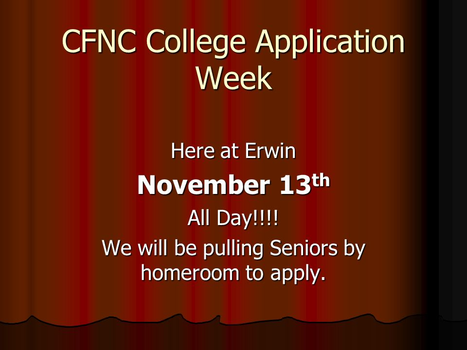 CFNC College Application Week Here at Erwin November 13 th All Day!!!.