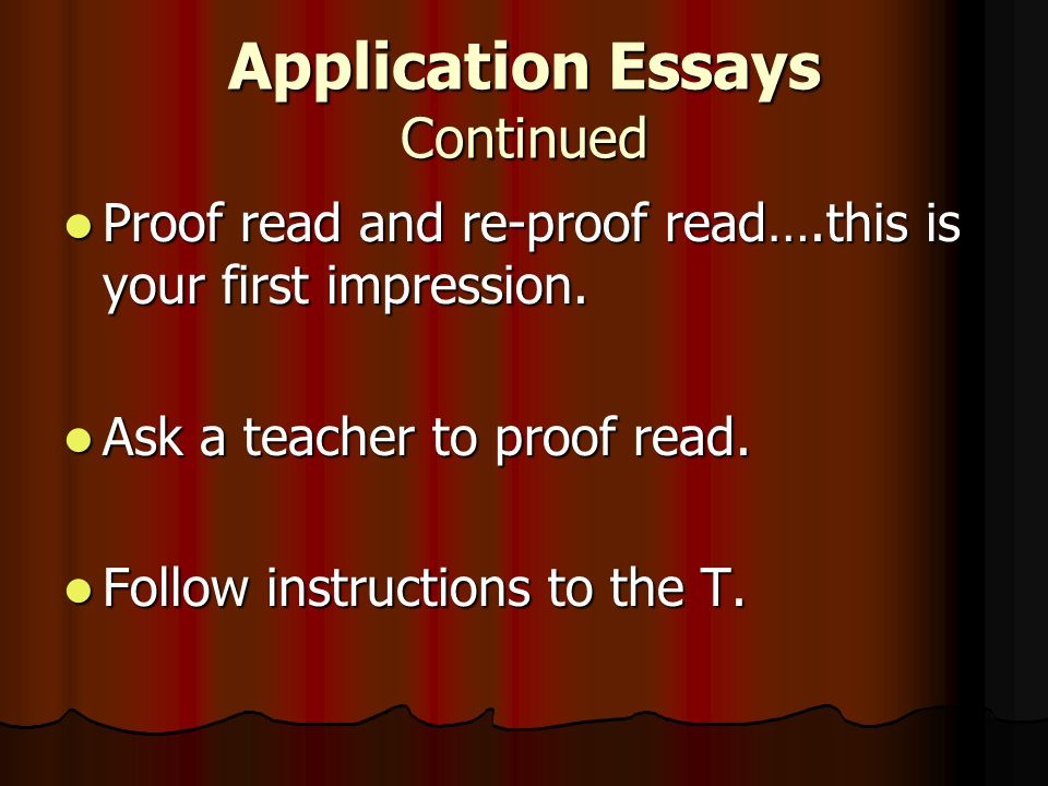 Application Essays Continued Proof read and re-proof read….this is your first impression.