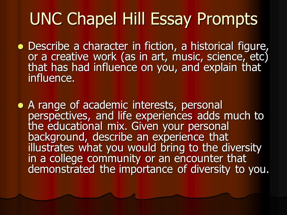 UNC Chapel Hill Essay Prompts Describe a character in fiction, a historical figure, or a creative work (as in art, music, science, etc) that has had influence on you, and explain that influence.