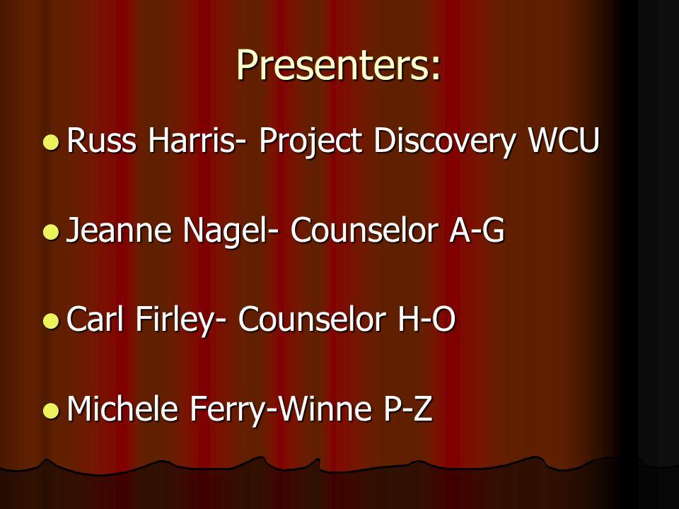 Presenters: Russ Harris- Project Discovery WCU Russ Harris- Project Discovery WCU Jeanne Nagel- Counselor A-G Jeanne Nagel- Counselor A-G Carl Firley- Counselor H-O Carl Firley- Counselor H-O Michele Ferry-Winne P-Z Michele Ferry-Winne P-Z