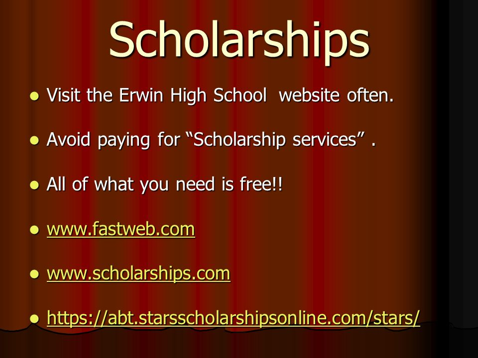 Scholarships Visit the Erwin High School website often. Visit the Erwin High School website often. Avoid paying for Scholarship services. Avoid paying