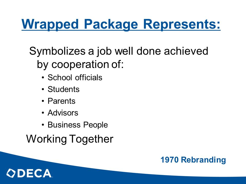 Wrapped Package Represents: Symbolizes a job well done achieved by cooperation of: School officials Students Parents Advisors Business People Working