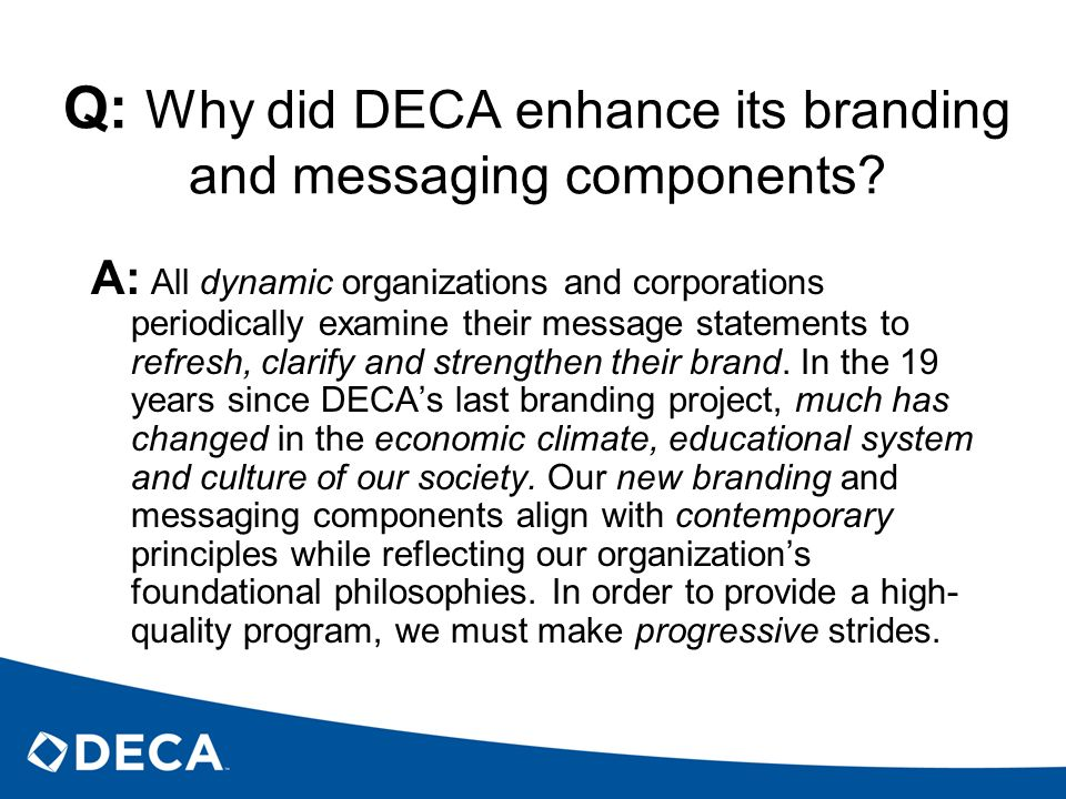 Q: Why did DECA enhance its branding and messaging components? A: All dynamic organizations and corporations periodically examine their message statem