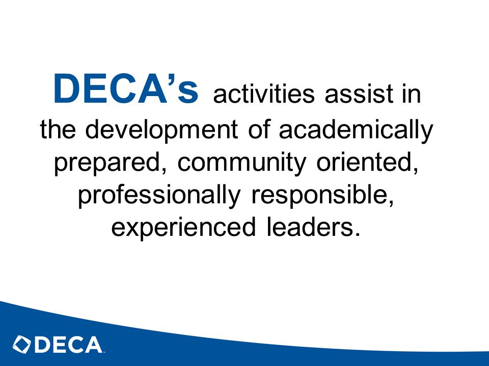 DECAs activities assist in the development of academically prepared, community oriented, professionally responsible, experienced leaders.