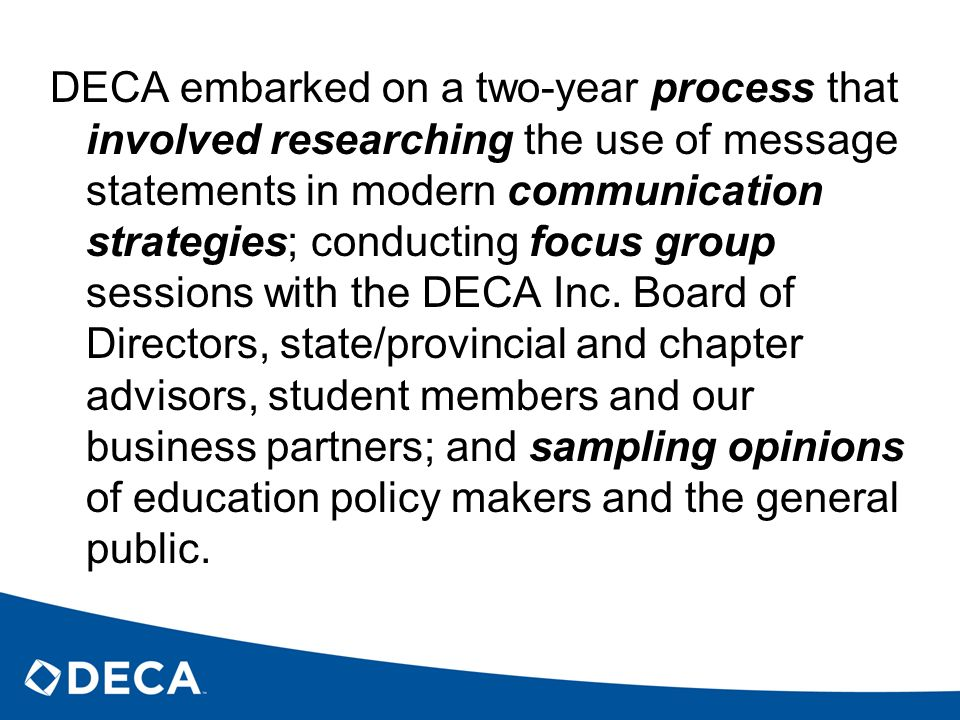 DECA embarked on a two-year process that involved researching the use of message statements in modern communication strategies; conducting focus group