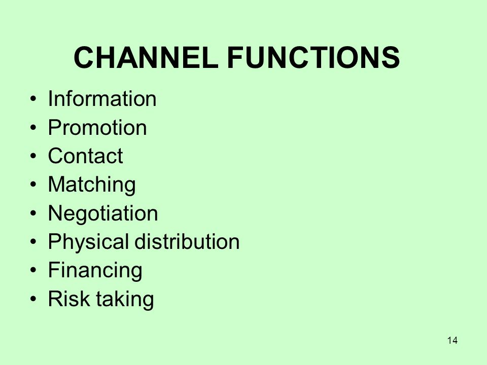 14 Information Promotion Contact Matching Negotiation Physical distribution Financing Risk taking CHANNEL FUNCTIONS