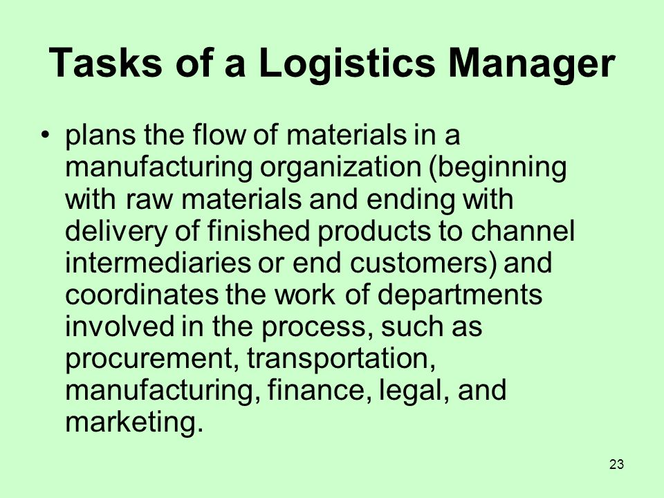 23 Tasks of a Logistics Manager plans the flow of materials in a manufacturing organization (beginning with raw materials and ending with delivery of