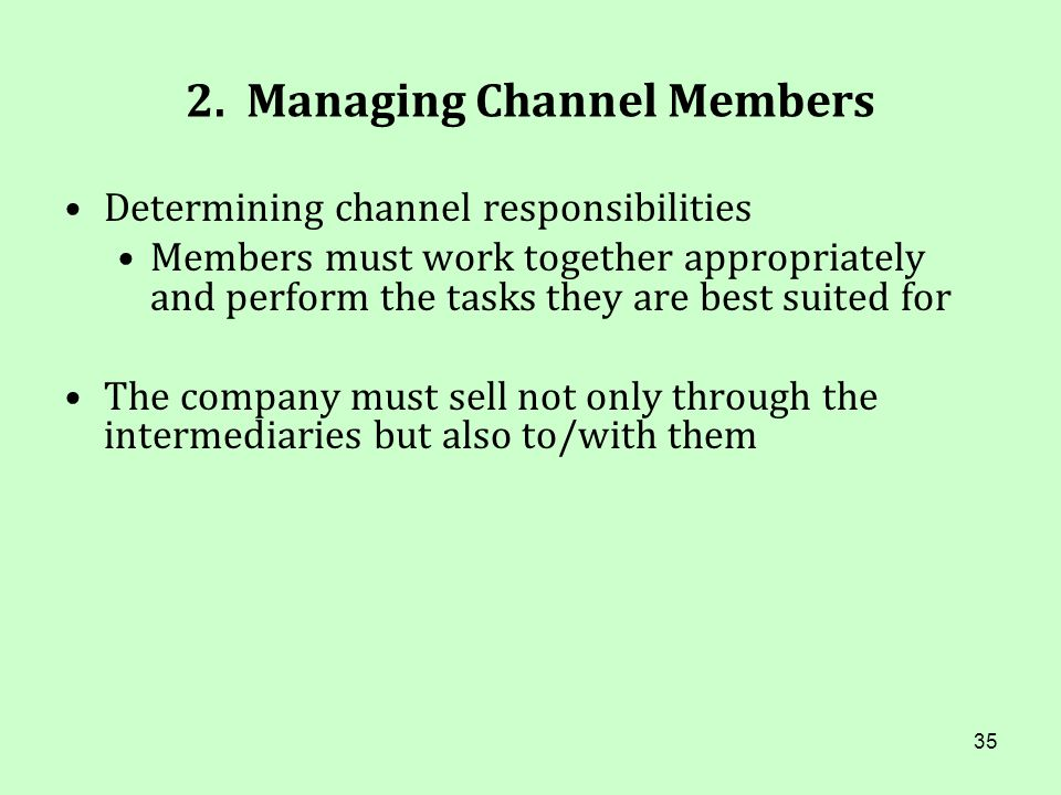 35 2. Managing Channel Members Determining channel responsibilities Members must work together appropriately and perform the tasks they are best suite