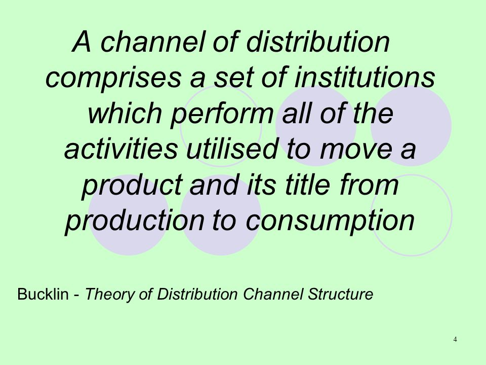 4 A channel of distribution comprises a set of institutions which perform all of the activities utilised to move a product and its title from producti