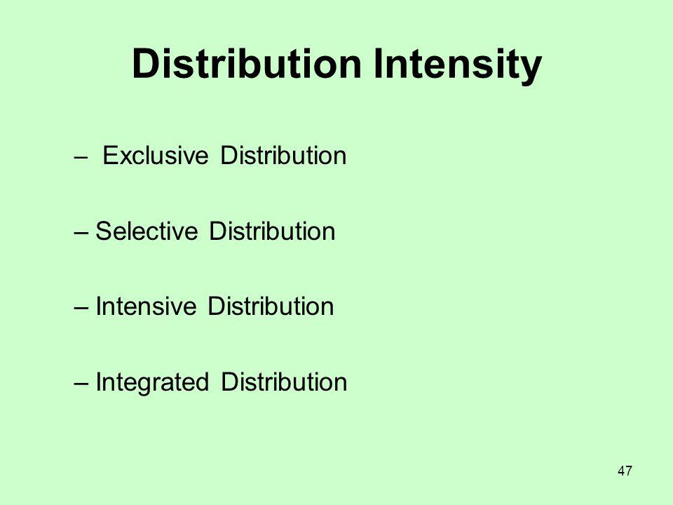 47 Distribution Intensity – Exclusive Distribution –Selective Distribution –Intensive Distribution –Integrated Distribution