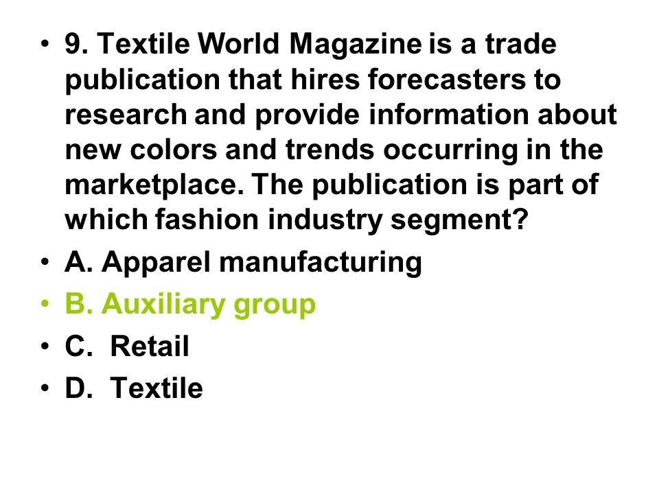 9. Textile World Magazine is a trade publication that hires forecasters to research and provide information about new colors and trends occurring in t