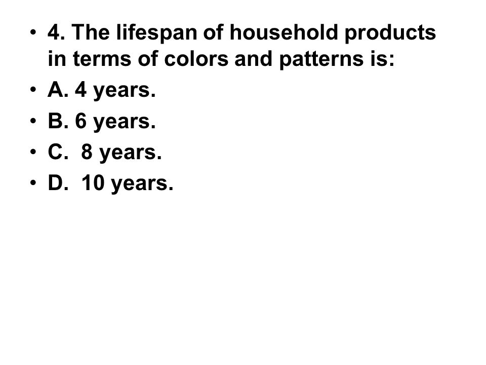 4. The lifespan of household products in terms of colors and patterns is: A. 4 years. B. 6 years. C. 8 years. D. 10 years.