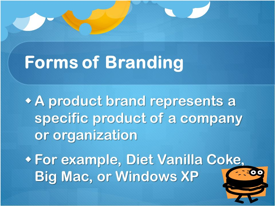 Forms of Branding A product brand represents a specific product of a company or organization A product brand represents a specific product of a compan