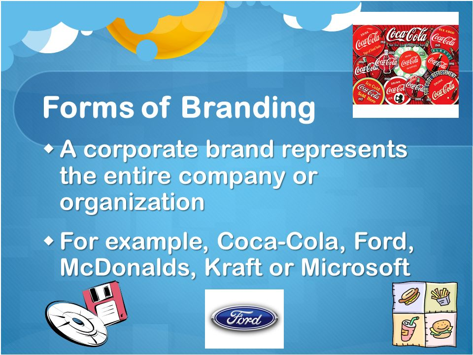 Forms of Branding A corporate brand represents the entire company or organization A corporate brand represents the entire company or organization For