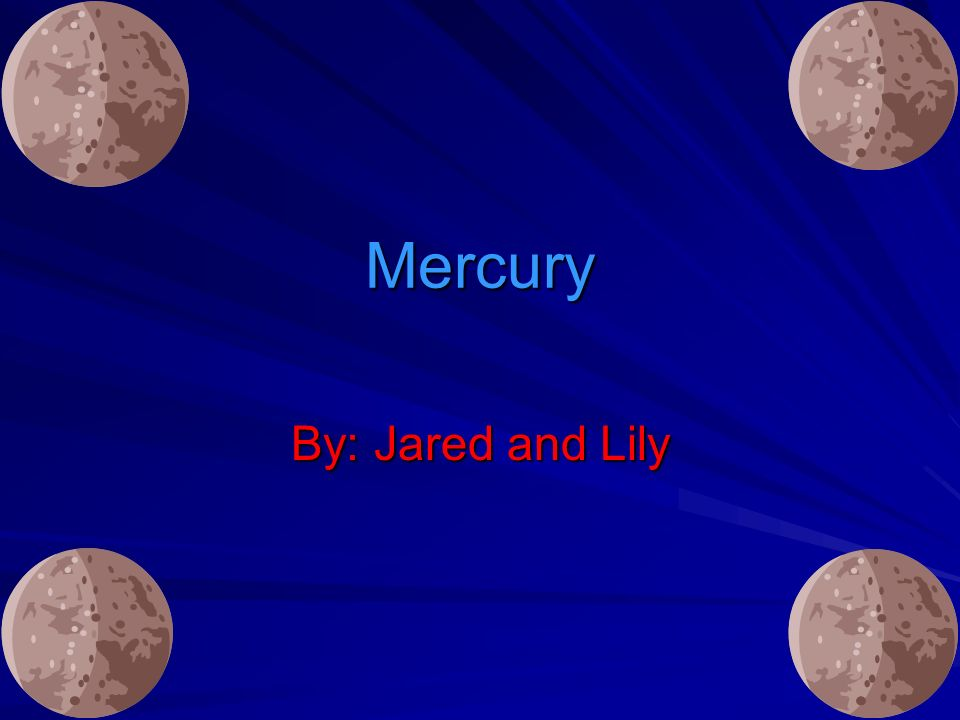 Mercury By: Jared and Lily